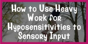 heavy work for hyposensitivity