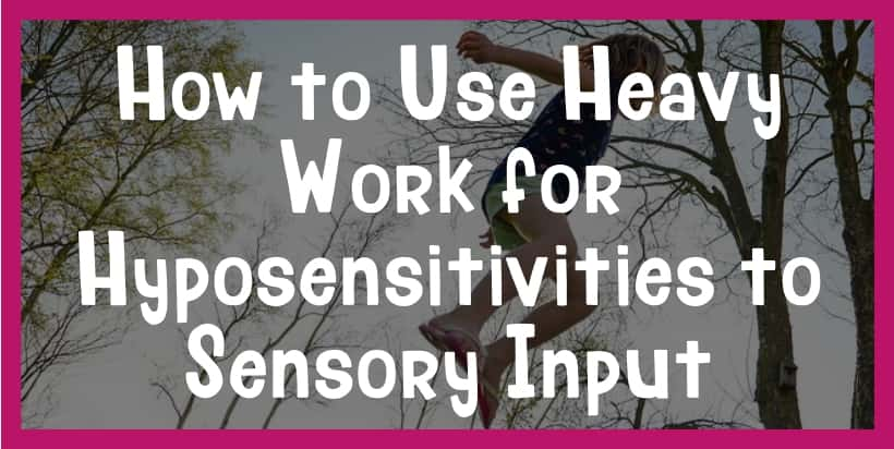 The Essence Of Sensory Processing >> How To Use Heavy Work For Hyposensitivities To Sensory Input