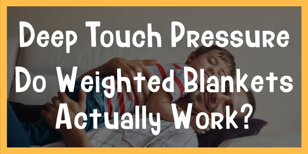 do weighted blankets work? deep touch pressure
