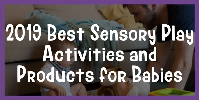 2019 Best Sensory Play Activities and Products for Babies