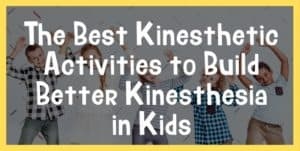 The Best Kinesthetic Activities to Build Better Kinesthesia in Kids